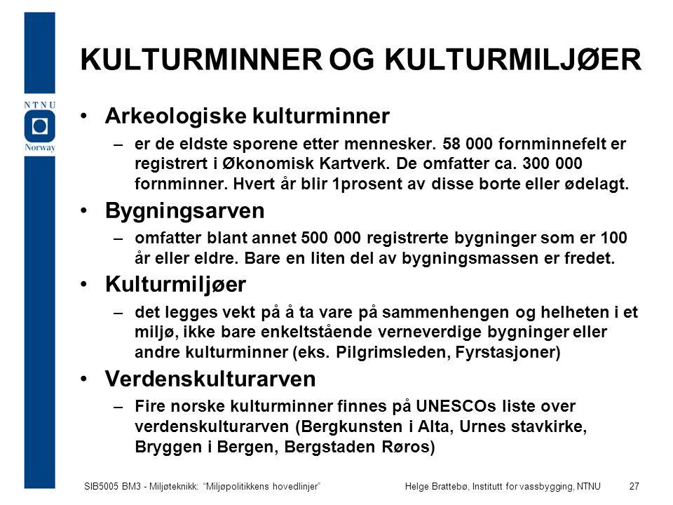 """SIB5005 BM3 - Miljøteknikk: """"Miljøpolitikkens hovedlinjer""""Helge Brattebø, Institutt for vassbygging, NTNU 27 KULTURMINNER OG KULTURMILJØER Arkeologisk"""