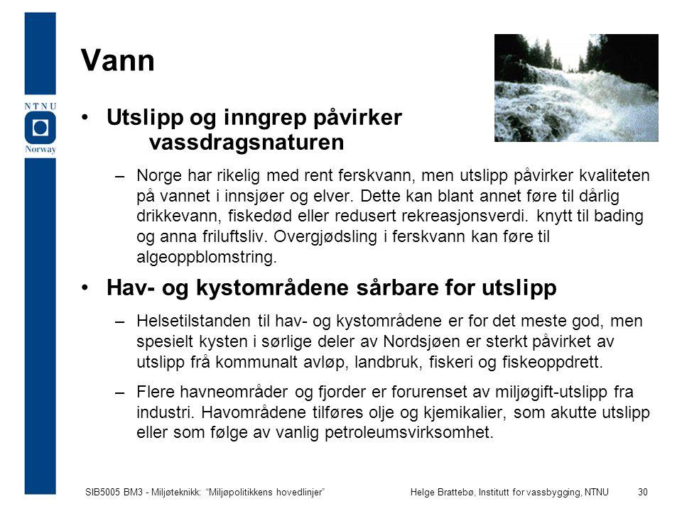 """SIB5005 BM3 - Miljøteknikk: """"Miljøpolitikkens hovedlinjer""""Helge Brattebø, Institutt for vassbygging, NTNU 30 Vann Utslipp og inngrep påvirker vassdrag"""