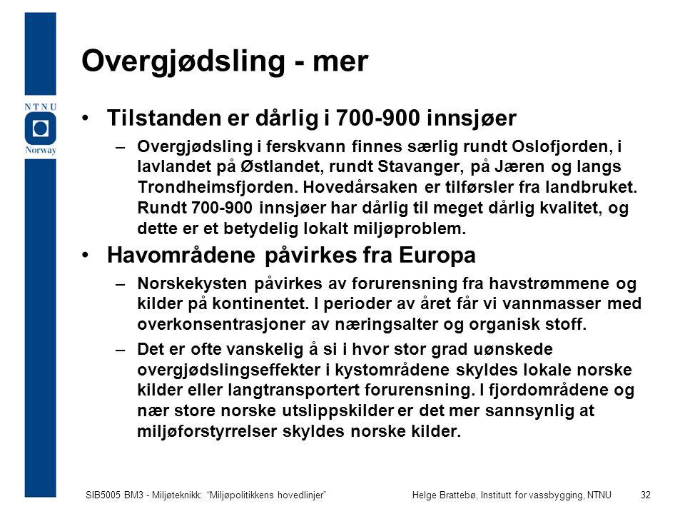 """SIB5005 BM3 - Miljøteknikk: """"Miljøpolitikkens hovedlinjer""""Helge Brattebø, Institutt for vassbygging, NTNU 32 Overgjødsling - mer Tilstanden er dårlig"""