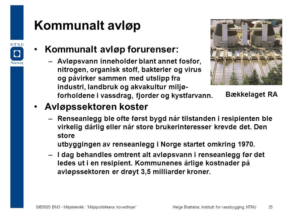 """SIB5005 BM3 - Miljøteknikk: """"Miljøpolitikkens hovedlinjer""""Helge Brattebø, Institutt for vassbygging, NTNU 35 Bækkelaget RA Kommunalt avløp Kommunalt a"""