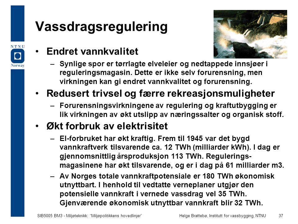 """SIB5005 BM3 - Miljøteknikk: """"Miljøpolitikkens hovedlinjer""""Helge Brattebø, Institutt for vassbygging, NTNU 37 Vassdragsregulering Endret vannkvalitet –"""