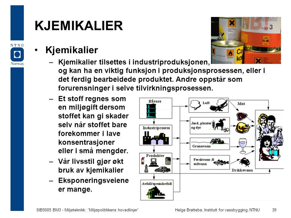 """SIB5005 BM3 - Miljøteknikk: """"Miljøpolitikkens hovedlinjer""""Helge Brattebø, Institutt for vassbygging, NTNU 39 KJEMIKALIER Kjemikalier –Kjemikalier tils"""