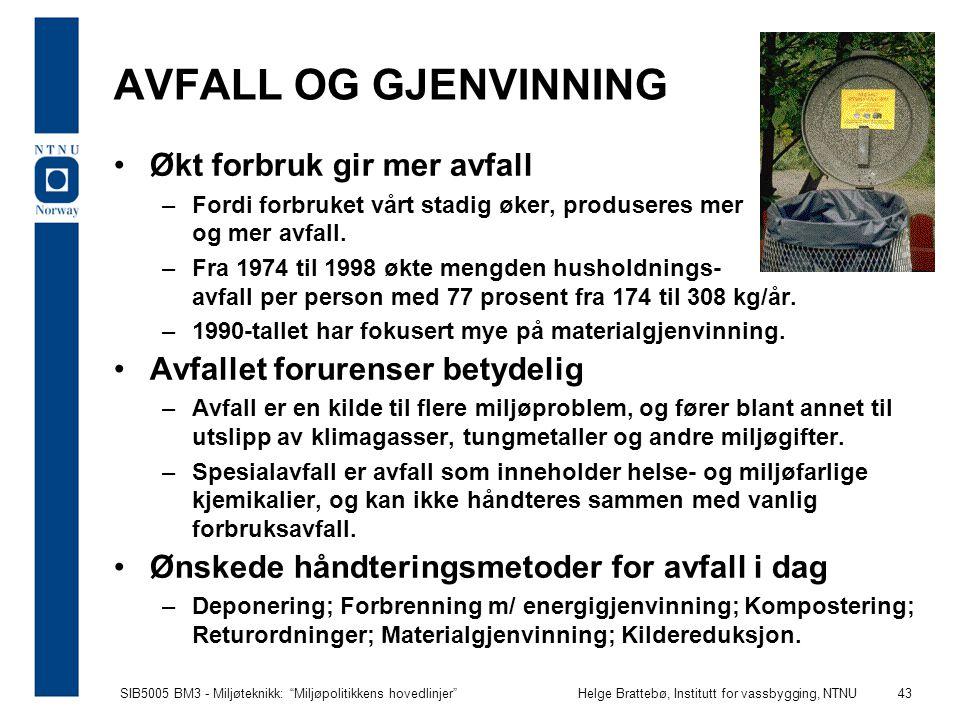 """SIB5005 BM3 - Miljøteknikk: """"Miljøpolitikkens hovedlinjer""""Helge Brattebø, Institutt for vassbygging, NTNU 43 AVFALL OG GJENVINNING Økt forbruk gir mer"""