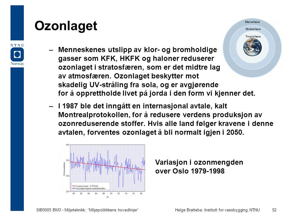 """SIB5005 BM3 - Miljøteknikk: """"Miljøpolitikkens hovedlinjer""""Helge Brattebø, Institutt for vassbygging, NTNU 52 Ozonlaget –Menneskenes utslipp av klor- o"""