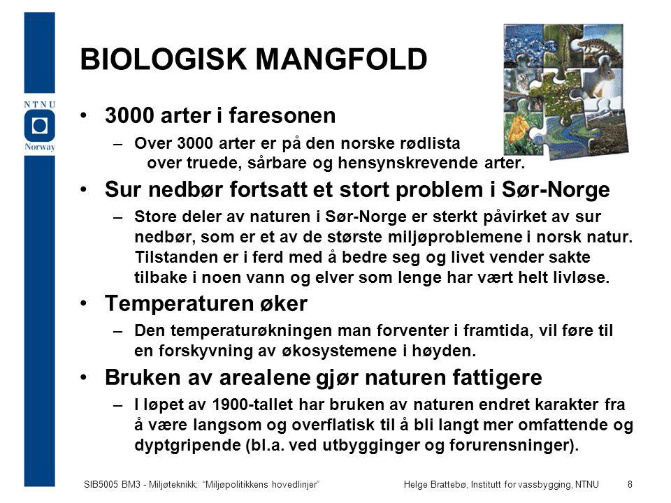 SIB5005 BM3 - Miljøteknikk: Miljøpolitikkens hovedlinjer Helge Brattebø, Institutt for vassbygging, NTNU 9 Mål for biologisk mangfold Nasjonale resultatmål: 1.