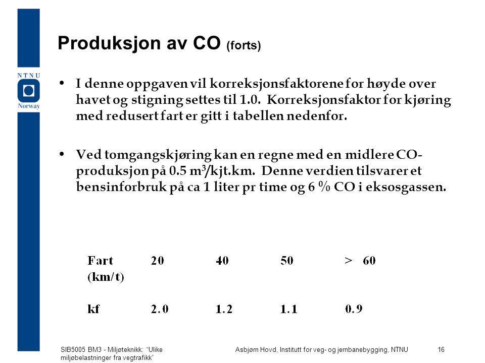 SIB5005 BM3 - Miljøteknikk: Ulike miljøbelastninger fra vegtrafikk Asbjørn Hovd, Institutt for veg- og jernbanebygging, NTNU 16 Produksjon av CO (forts) I denne oppgaven vil korreksjonsfaktorene for høyde over havet og stigning settes til 1.0.