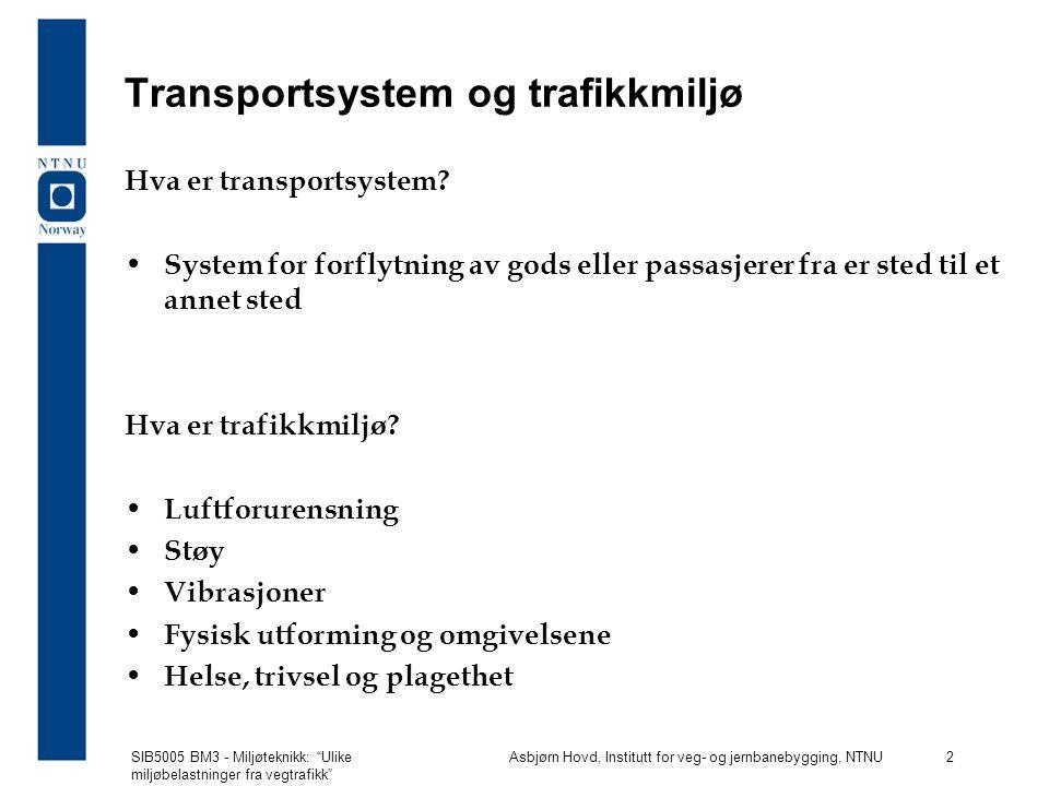 SIB5005 BM3 - Miljøteknikk: Ulike miljøbelastninger fra vegtrafikk Asbjørn Hovd, Institutt for veg- og jernbanebygging, NTNU 2 Transportsystem og trafikkmiljø Hva er transportsystem.