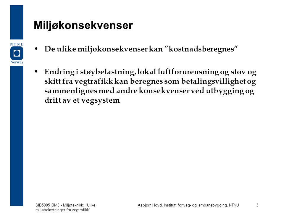 SIB5005 BM3 - Miljøteknikk: Ulike miljøbelastninger fra vegtrafikk Asbjørn Hovd, Institutt for veg- og jernbanebygging, NTNU 24 Støy, desibelskala Svakeste lydtrykk som kan oppfattes:  2 · 10 -5 Pa Smertegrense for lydtrykk  20 Pa Høyeste/laveste lydtrykk 20/ 2 · 10 -5 = 1.000.000 Bruker logmaritmisk forholdsskala
