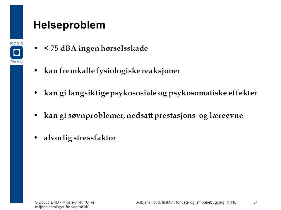SIB5005 BM3 - Miljøteknikk: Ulike miljøbelastninger fra vegtrafikk Asbjørn Hovd, Institutt for veg- og jernbanebygging, NTNU 34 Helseproblem < 75 dBA ingen hørselsskade kan fremkalle fysiologiske reaksjoner kan gi langsiktige psykososiale og psykosomatiske effekter kan gi søvnproblemer, nedsatt prestasjons- og læreevne alvorlig stressfaktor