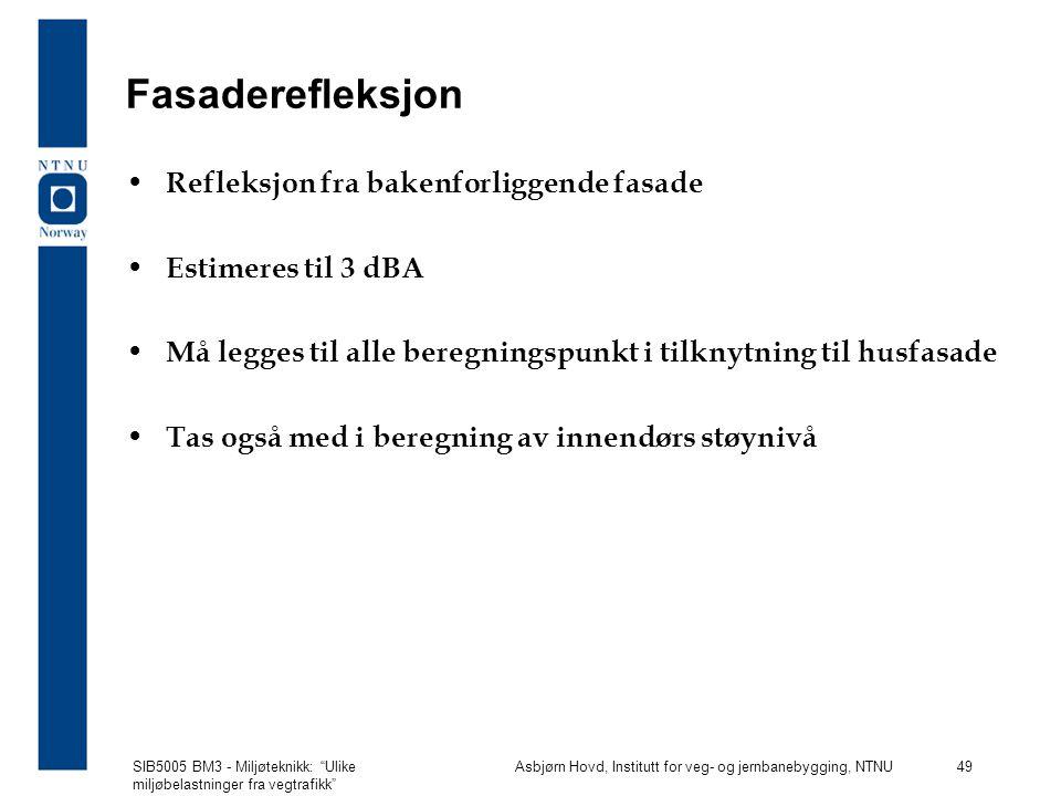 SIB5005 BM3 - Miljøteknikk: Ulike miljøbelastninger fra vegtrafikk Asbjørn Hovd, Institutt for veg- og jernbanebygging, NTNU 49 Fasaderefleksjon Refleksjon fra bakenforliggende fasade Estimeres til 3 dBA Må legges til alle beregningspunkt i tilknytning til husfasade Tas også med i beregning av innendørs støynivå