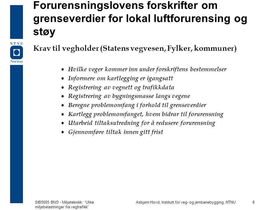 SIB5005 BM3 - Miljøteknikk: Ulike miljøbelastninger fra vegtrafikk Asbjørn Hovd, Institutt for veg- og jernbanebygging, NTNU 9 Forskrift om lokal luftforurensning...
