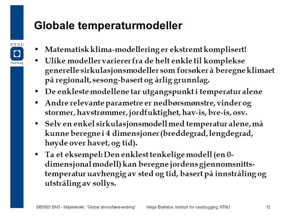 """SIB5005 BM3 - Miljøteknikk: """"Global atmosfære-endring""""Helge Brattebø, Institutt for vassbygging, NTNU 12 Globale temperaturmodeller Matematisk klima-m"""