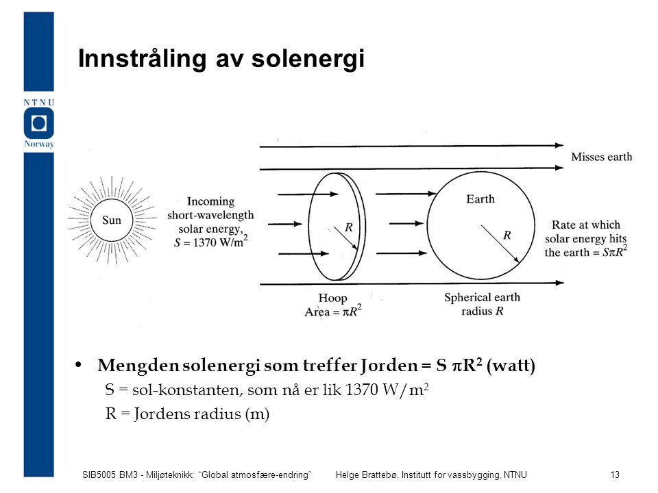"""SIB5005 BM3 - Miljøteknikk: """"Global atmosfære-endring""""Helge Brattebø, Institutt for vassbygging, NTNU 13 Innstråling av solenergi Mengden solenergi so"""