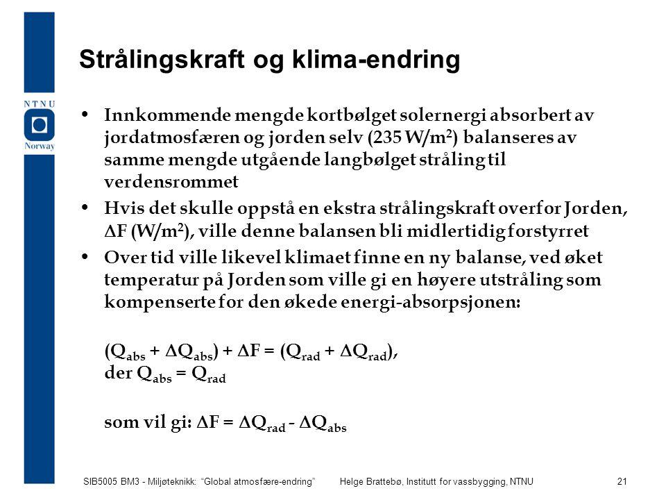 """SIB5005 BM3 - Miljøteknikk: """"Global atmosfære-endring""""Helge Brattebø, Institutt for vassbygging, NTNU 21 Strålingskraft og klima-endring Innkommende m"""
