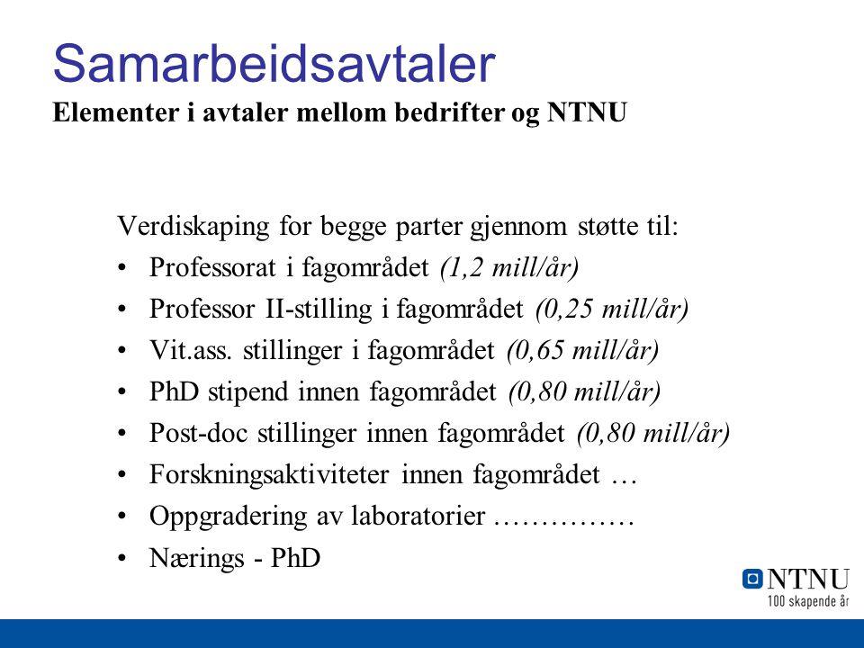 Samarbeidsavtaler Elementer i avtaler mellom bedrifter og NTNU Verdiskaping for begge parter gjennom støtte til: Professorat i fagområdet (1,2 mill/år