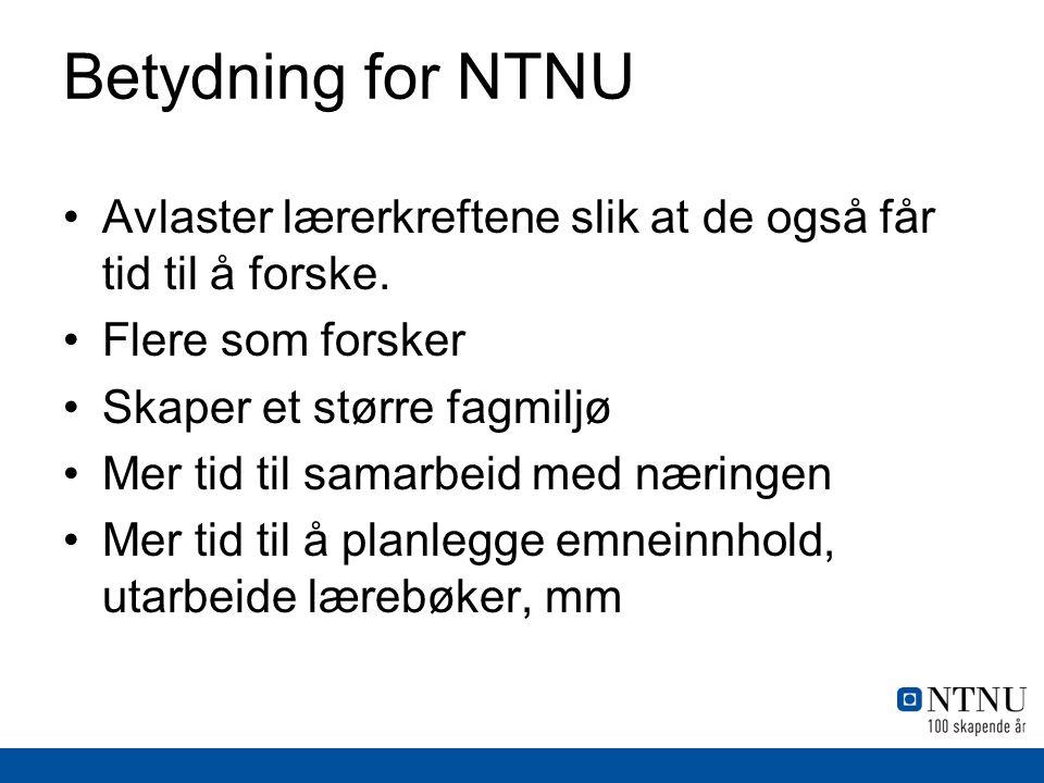 Betydning for NTNU Avlaster lærerkreftene slik at de også får tid til å forske. Flere som forsker Skaper et større fagmiljø Mer tid til samarbeid med