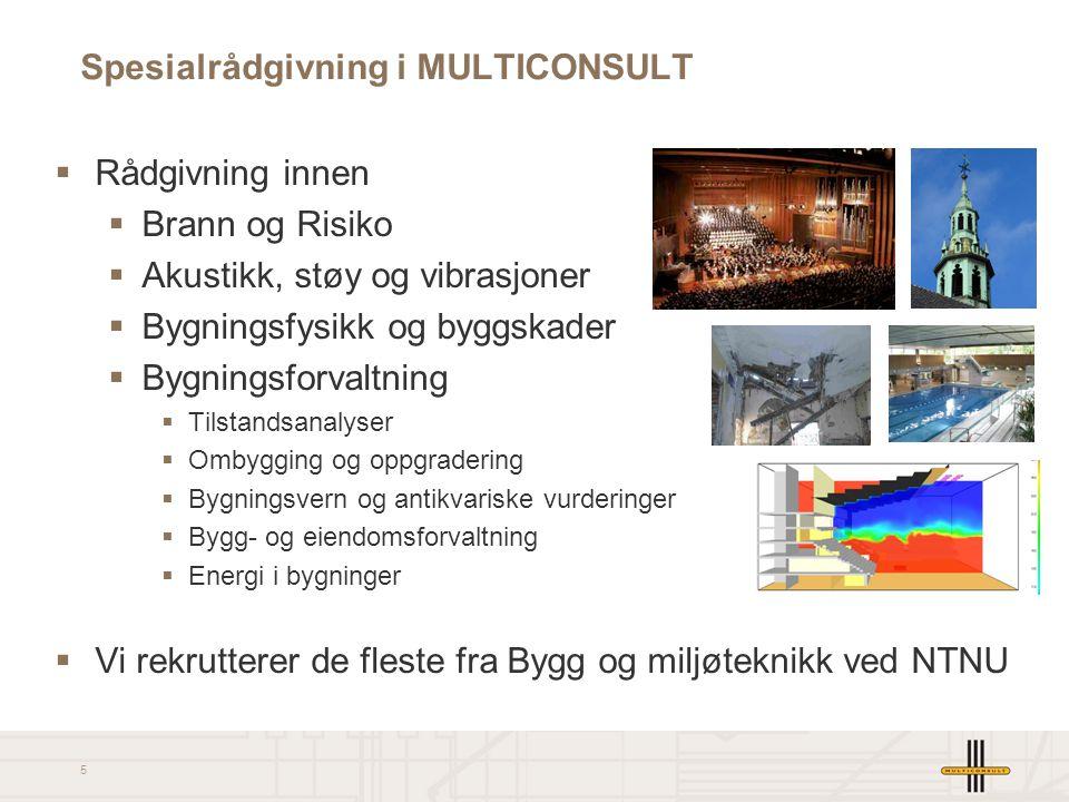 5 Spesialrådgivning i MULTICONSULT  Rådgivning innen  Brann og Risiko  Akustikk, støy og vibrasjoner  Bygningsfysikk og byggskader  Bygningsforvaltning  Tilstandsanalyser  Ombygging og oppgradering  Bygningsvern og antikvariske vurderinger  Bygg- og eiendomsforvaltning  Energi i bygninger  Vi rekrutterer de fleste fra Bygg og miljøteknikk ved NTNU