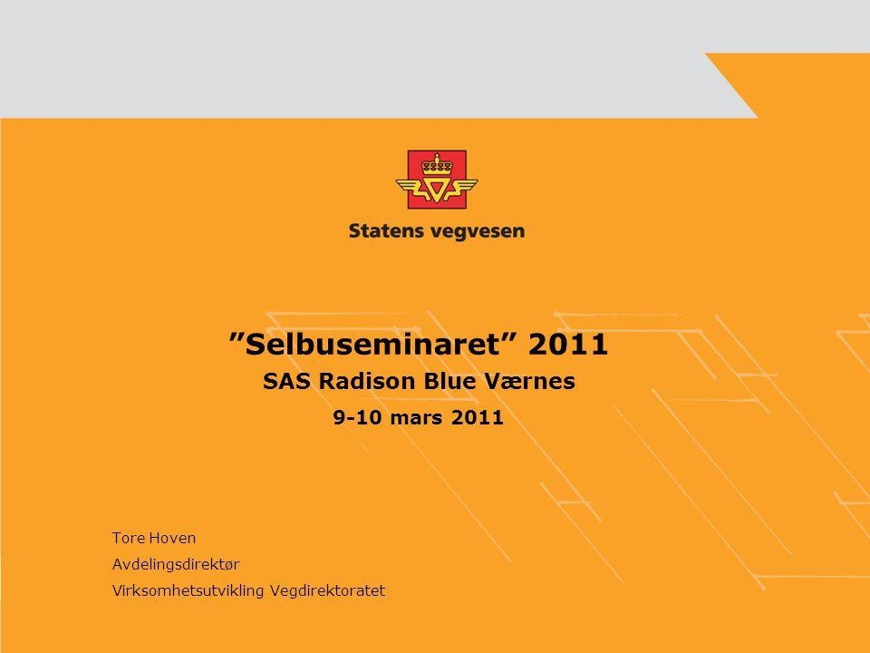 Selbuseminaret 2011 SAS Radison Blue Værnes 9-10 mars 2011 Tore Hoven Avdelingsdirektør Virksomhetsutvikling Vegdirektoratet