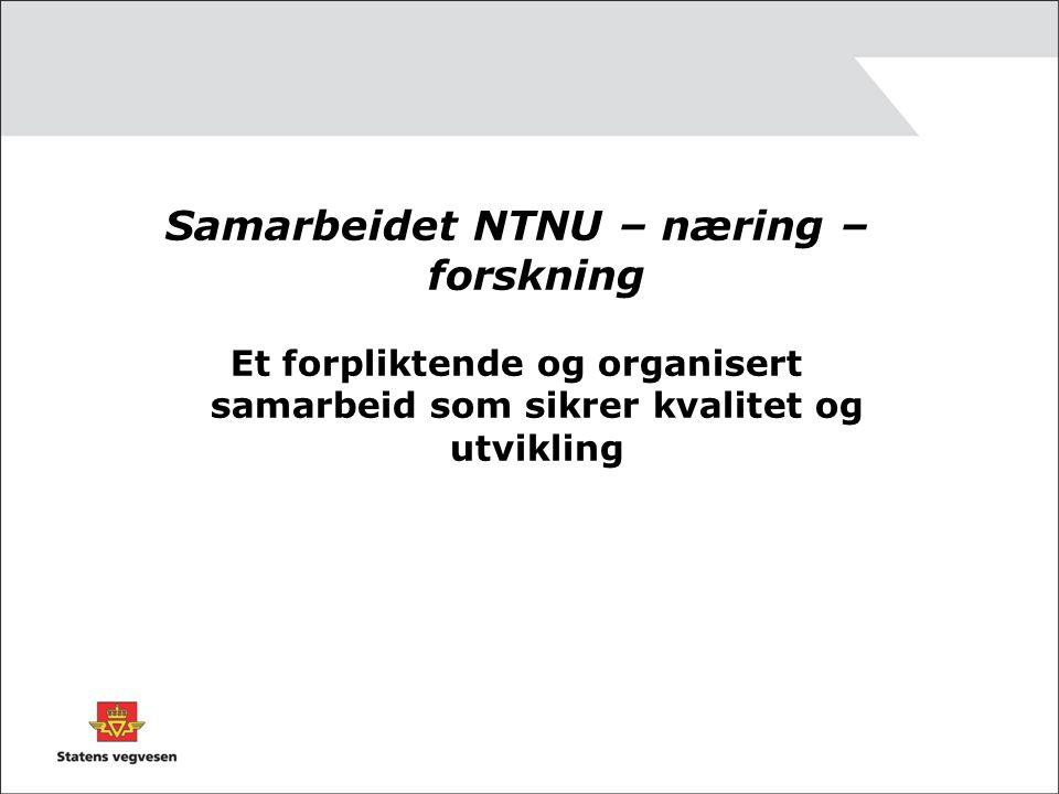 Samarbeidet NTNU – næring – forskning Et forpliktende og organisert samarbeid som sikrer kvalitet og utvikling