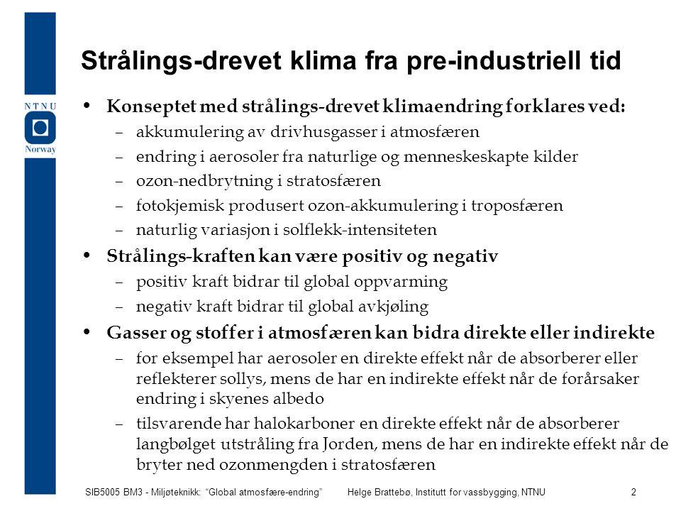 """SIB5005 BM3 - Miljøteknikk: """"Global atmosfære-endring""""Helge Brattebø, Institutt for vassbygging, NTNU 2 Strålings-drevet klima fra pre-industriell tid"""