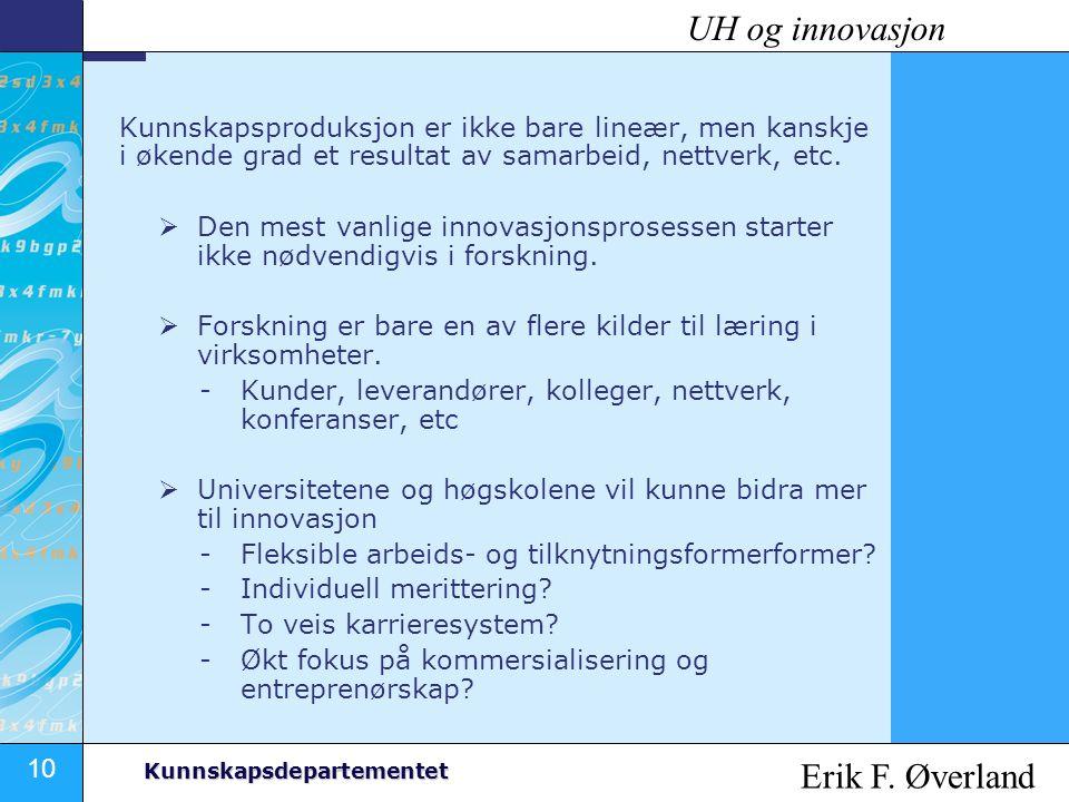 10 Kunnskapsdepartementet Kunnskapsproduksjon er ikke bare lineær, men kanskje i økende grad et resultat av samarbeid, nettverk, etc.  Den mest vanli