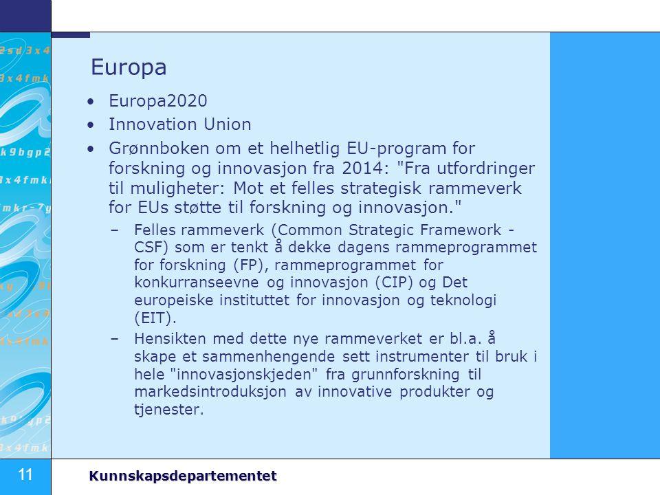 11 Kunnskapsdepartementet Europa Europa2020 Innovation Union Grønnboken om et helhetlig EU-program for forskning og innovasjon fra 2014: