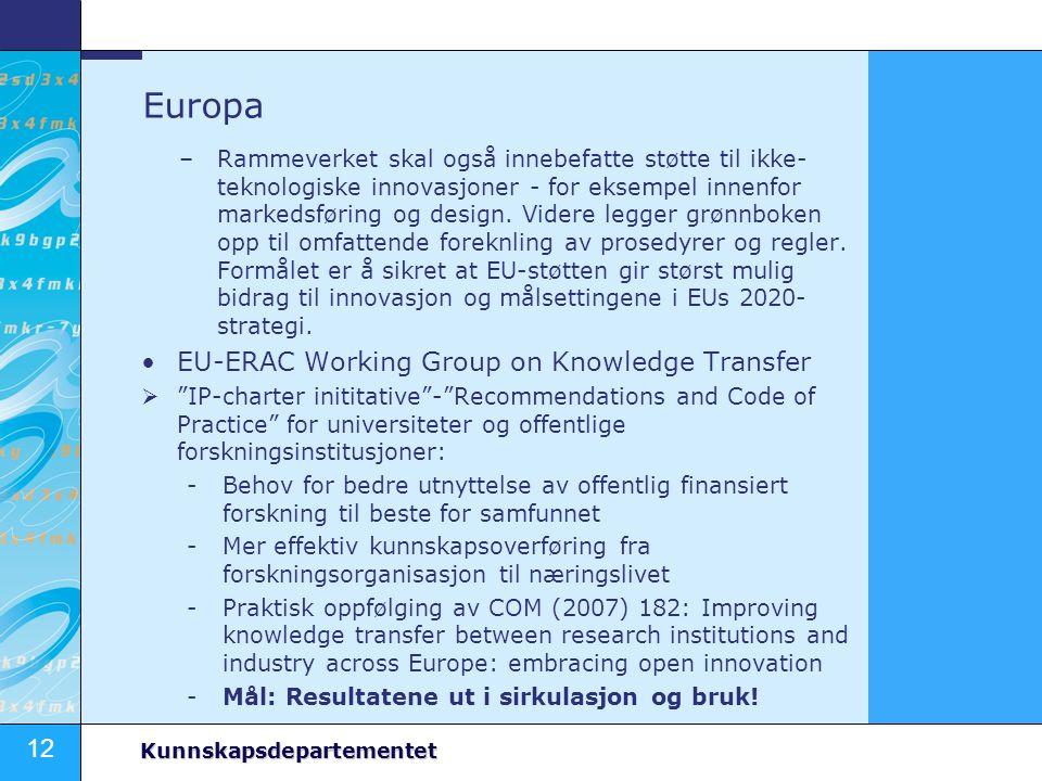 12 Kunnskapsdepartementet Europa –Rammeverket skal også innebefatte støtte til ikke- teknologiske innovasjoner - for eksempel innenfor markedsføring o