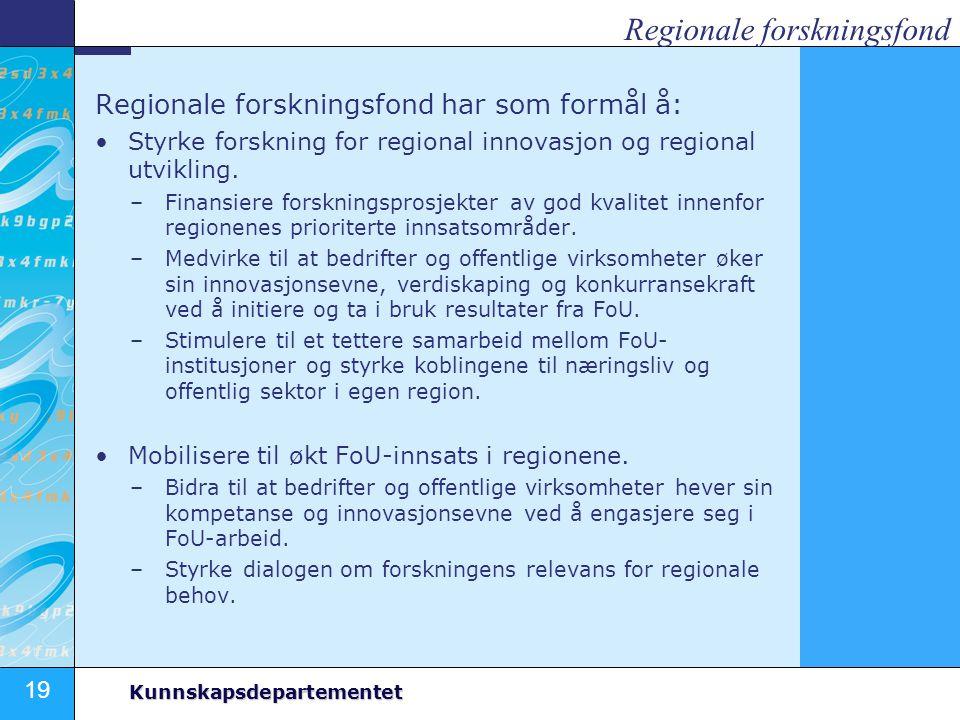 19 Kunnskapsdepartementet Regionale forskningsfond Regionale forskningsfond har som formål å: Styrke forskning for regional innovasjon og regional utv
