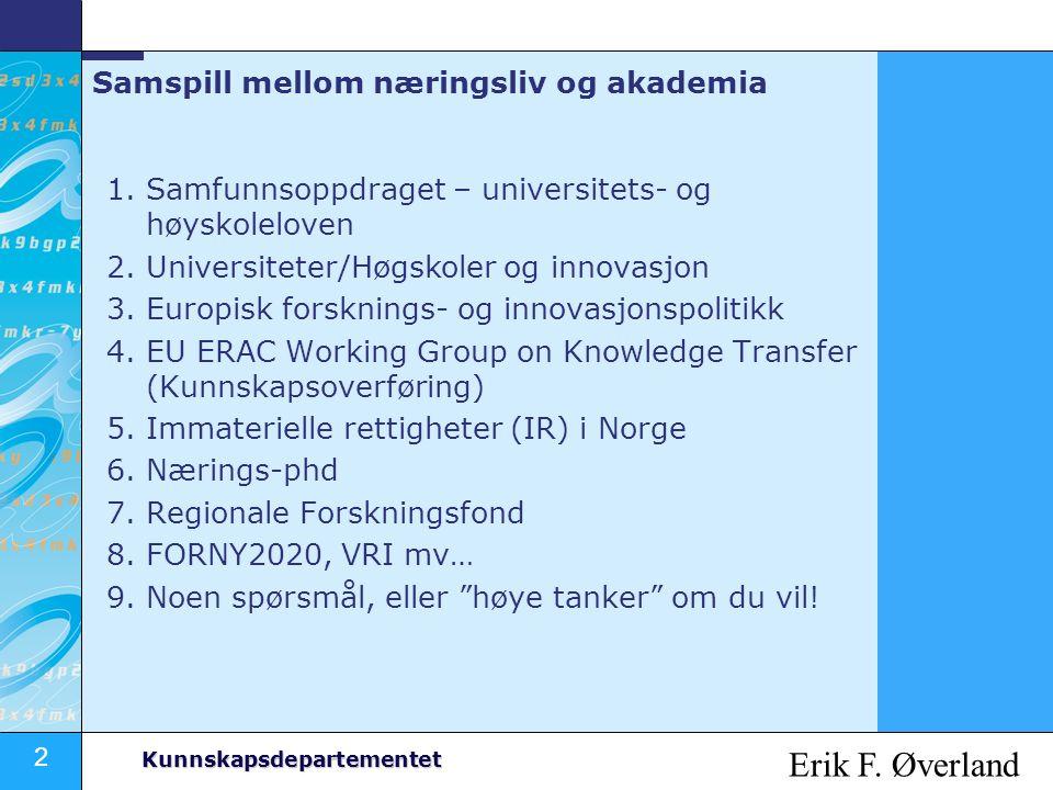 13 Kunnskapsdepartementet EU ERAC Working Group on Knowledge Transfer Norge ved undertegnede er delegat til EU ERAC Working Group on Knowledge Transfer (KT) a ) utvikling av indikatorer for kunnskapsoverføring b) utvikling av guidelines for hvordan EU skal forholde seg til tredjeland på forskningssiden c) vil utarbeide prinsippene for hvordan IR og kunnskapsoverføringen skal håndteres i det 8.