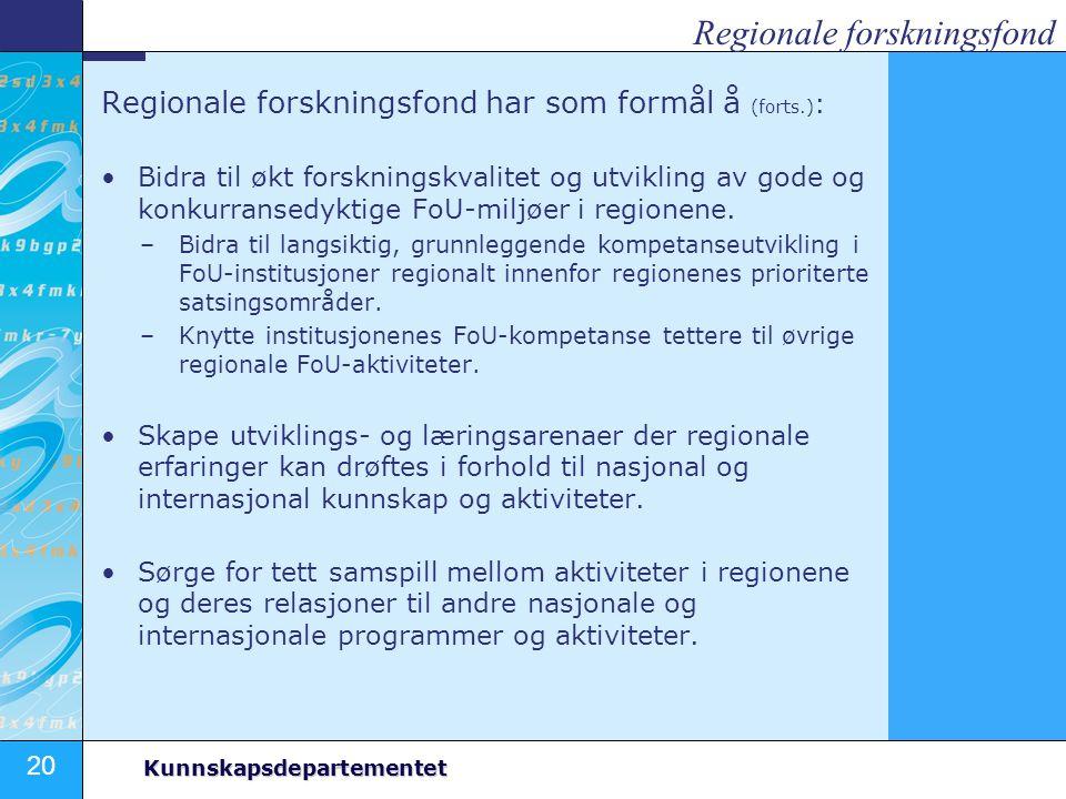 20 Kunnskapsdepartementet Regionale forskningsfond har som formål å (forts.) : Bidra til økt forskningskvalitet og utvikling av gode og konkurransedyk
