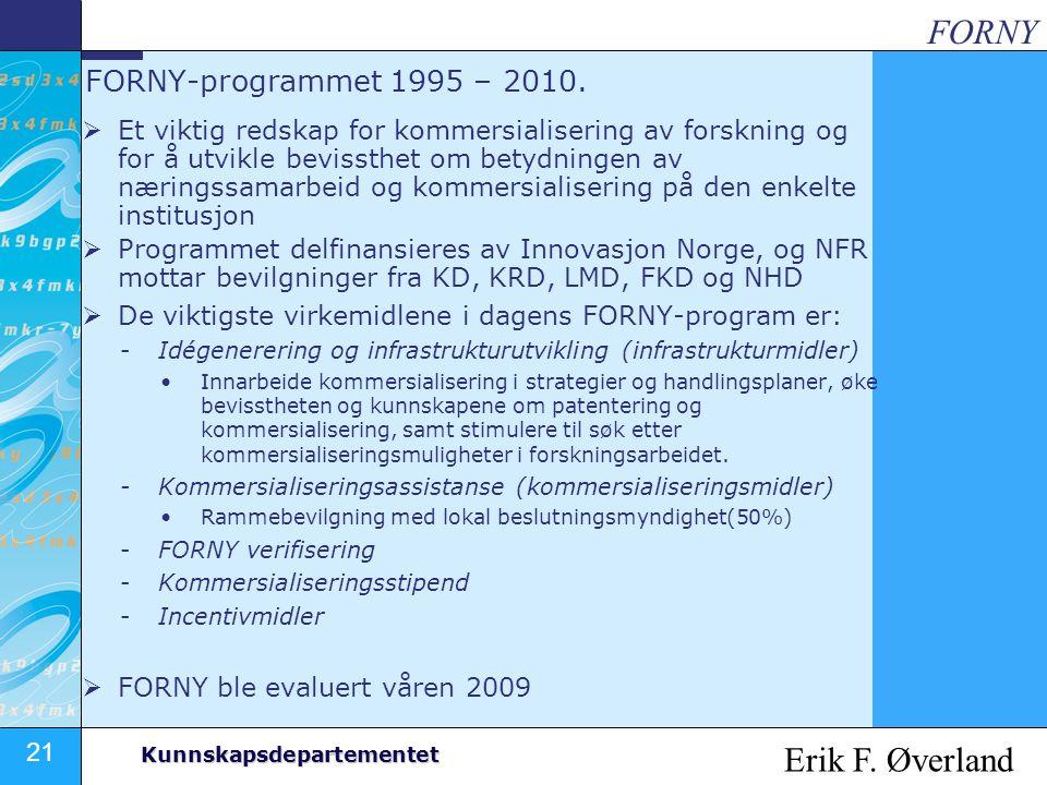 21 Kunnskapsdepartementet FORNY-programmet 1995 – 2010.  Et viktig redskap for kommersialisering av forskning og for å utvikle bevissthet om betydnin