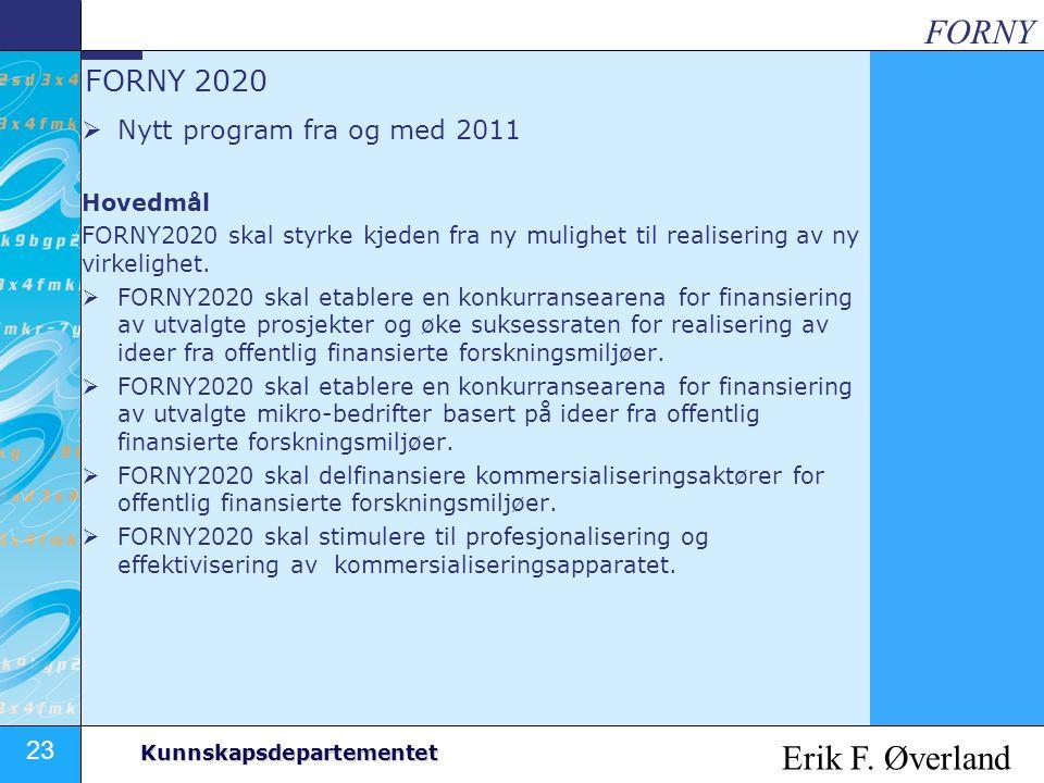 23 Kunnskapsdepartementet FORNY 2020  Nytt program fra og med 2011 Hovedmål FORNY2020 skal styrke kjeden fra ny mulighet til realisering av ny virkel
