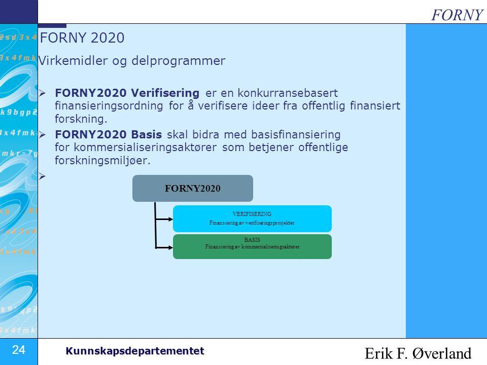 24 Kunnskapsdepartementet FORNY 2020 Virkemidler og delprogrammer  FORNY2020 Verifisering er en konkurransebasert finansieringsordning for å verifise