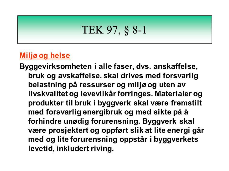 TEK 97, § 8-1 Miljø og helse Byggevirksomheten i alle faser, dvs.