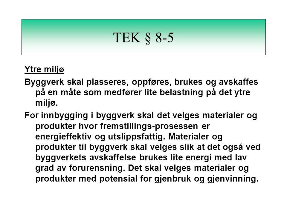 TEK § 8-5 Ytre miljø Byggverk skal plasseres, oppføres, brukes og avskaffes på en måte som medfører lite belastning på det ytre miljø.