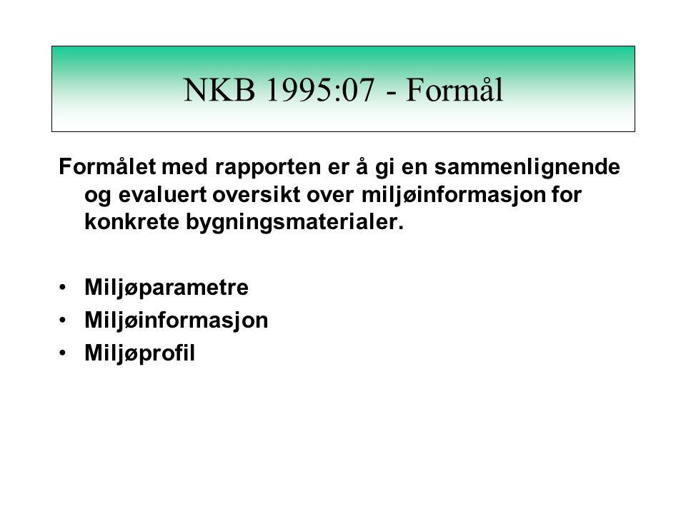 NKB 1995:07 - Formål Formålet med rapporten er å gi en sammenlignende og evaluert oversikt over miljøinformasjon for konkrete bygningsmaterialer.