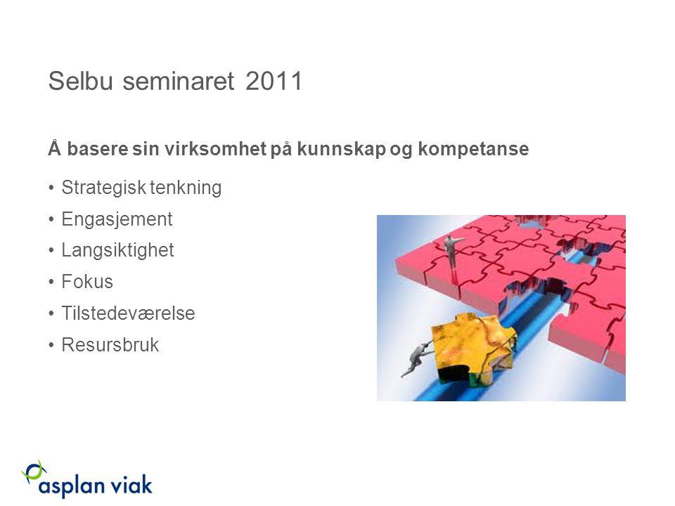 Selbu seminaret 2011 Å basere sin virksomhet på kunnskap og kompetanse Strategisk tenkning Engasjement Langsiktighet Fokus Tilstedeværelse Resursbruk