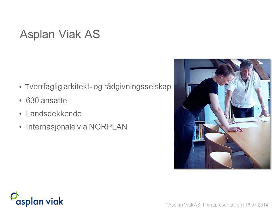 ° Asplan Viak AS, Firmapresentasjon | 16.07.2014 Asplan Viak AS T verrfaglig arkitekt- og rådgivningsselskap 630 ansatte Landsdekkende Internasjonale via NORPLAN