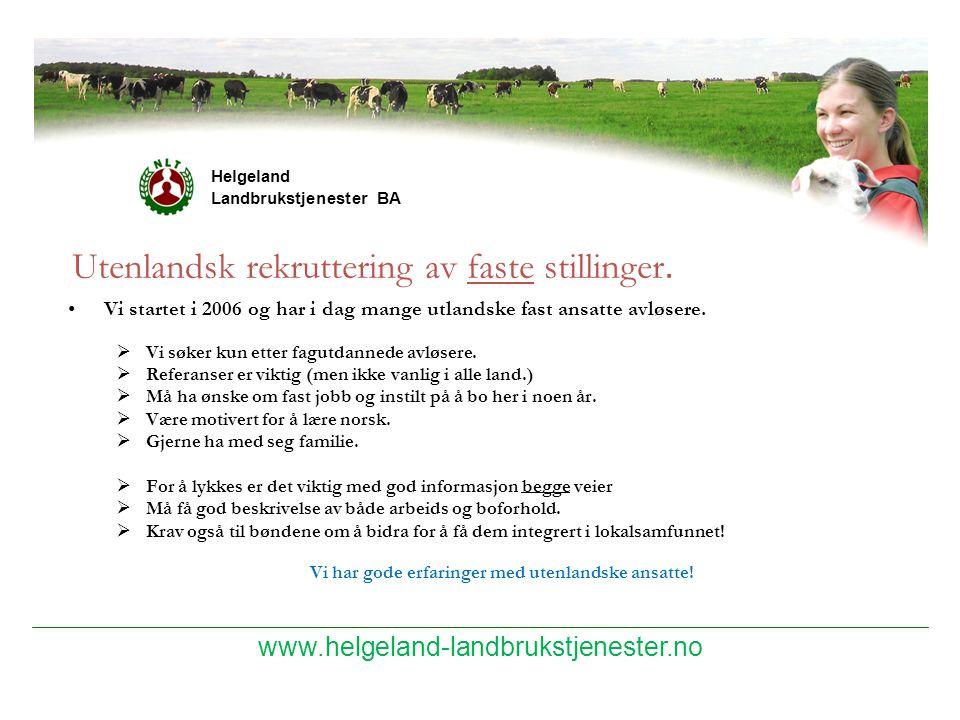 www.helgeland-landbrukstjenester.no Helgeland Landbrukstjenester BA Utenlandsk rekruttering av faste stillinger. Vi startet i 2006 og har i dag mange
