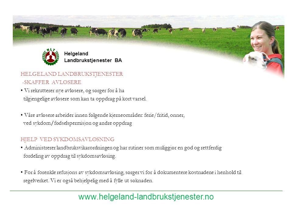 www.helgeland-landbrukstjenester.no Helgeland Landbrukstjenester BA HELGELAND LANDBRUKSTJENESTER -SKAFFER AVLØSERE Vi rekrutterer nye avløsere, og sør