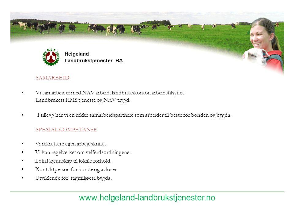 www.helgeland-landbrukstjenester.no Helgeland Landbrukstjenester BA SAMARBEID Vi samarbeider med NAV arbeid, landbrukskontor, arbeidstilsynet, Landbru