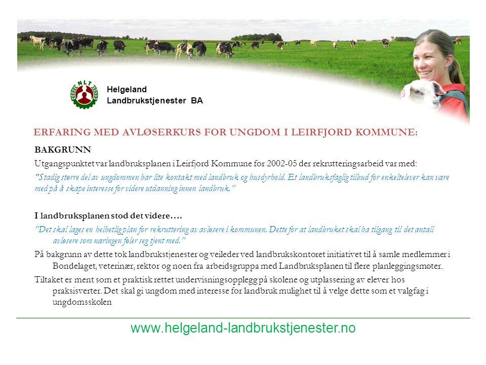 www.helgeland-landbrukstjenester.no Helgeland Landbrukstjenester BA ERFARING MED AVLØSERKURS FOR UNGDOM I LEIRFJORD KOMMUNE: BAKGRUNN Utgangspunktet v
