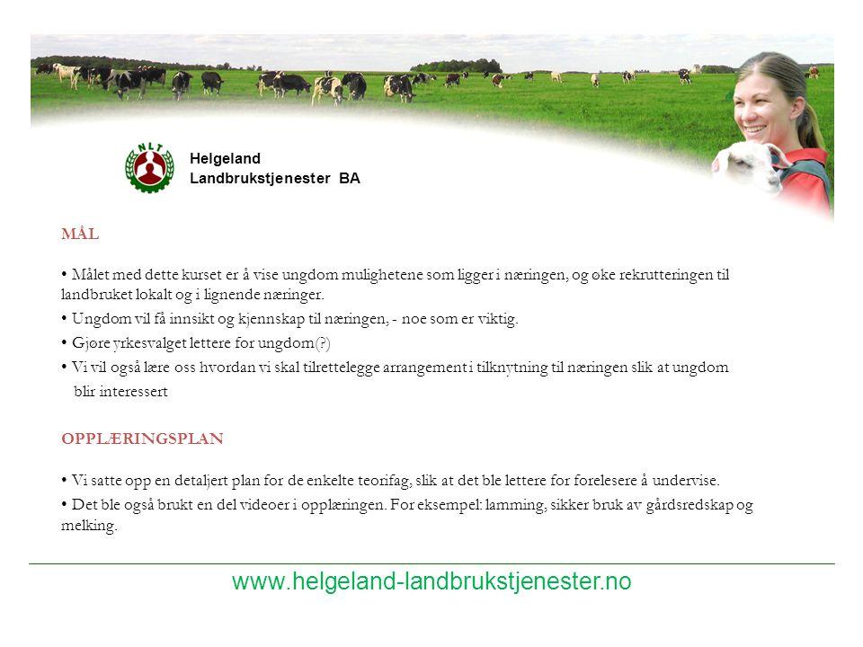 www.helgeland-landbrukstjenester.no Helgeland Landbrukstjenester BA MÅL Målet med dette kurset er å vise ungdom mulighetene som ligger i næringen, og