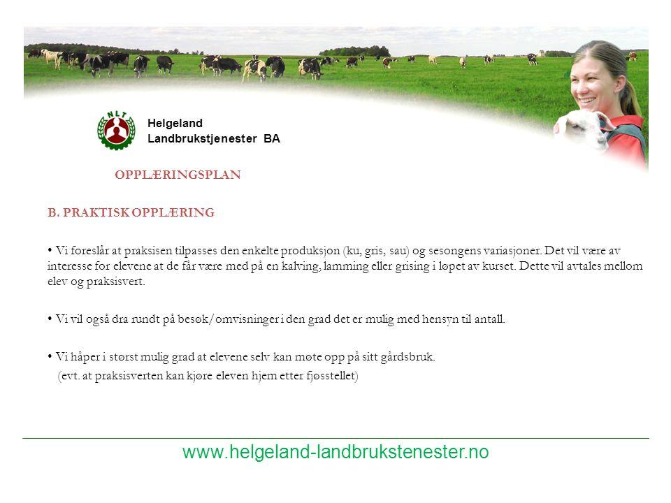 www.helgeland-landbrukstenester.no Helgeland Landbrukstjenester BA OPPLÆRINGSPLAN B. PRAKTISK OPPLÆRING Vi foreslår at praksisen tilpasses den enkelte