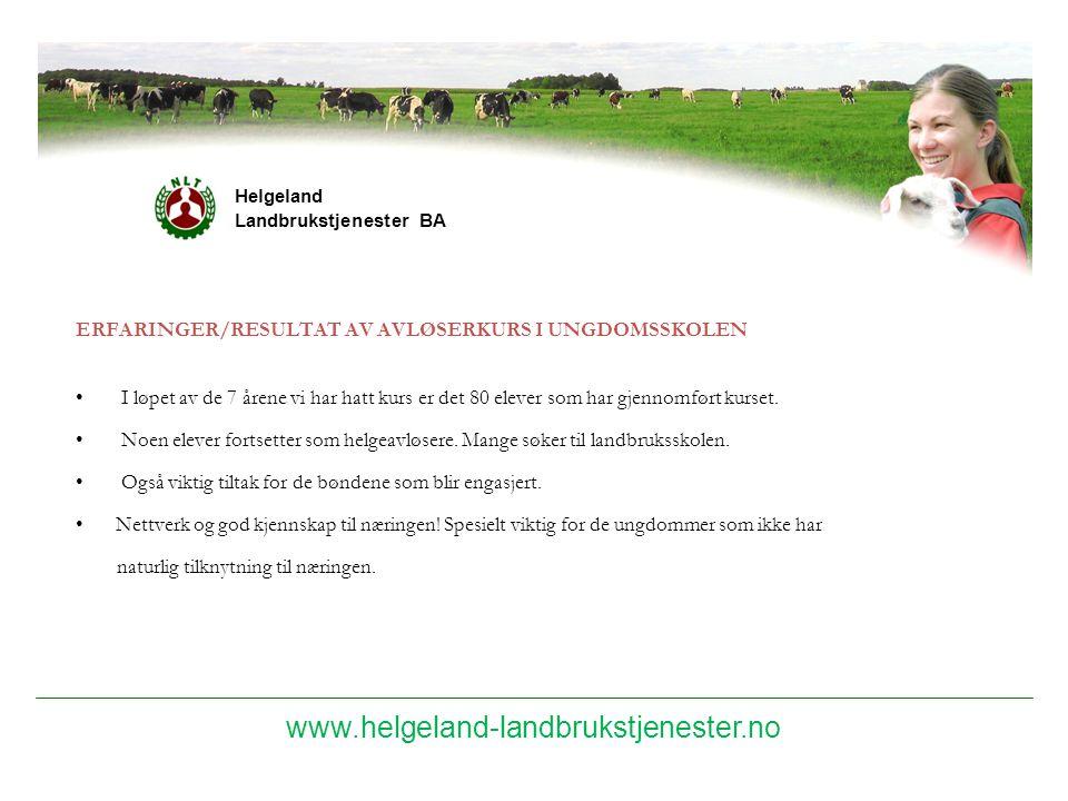 Helgeland Landbrukstjenester BA ERFARINGER/RESULTAT AV AVLØSERKURS I UNGDOMSSKOLEN I løpet av de 7 årene vi har hatt kurs er det 80 elever som har gje