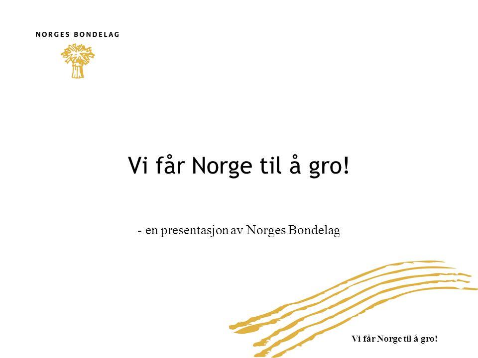 Vi får Norge til å gro! - en presentasjon av Norges Bondelag