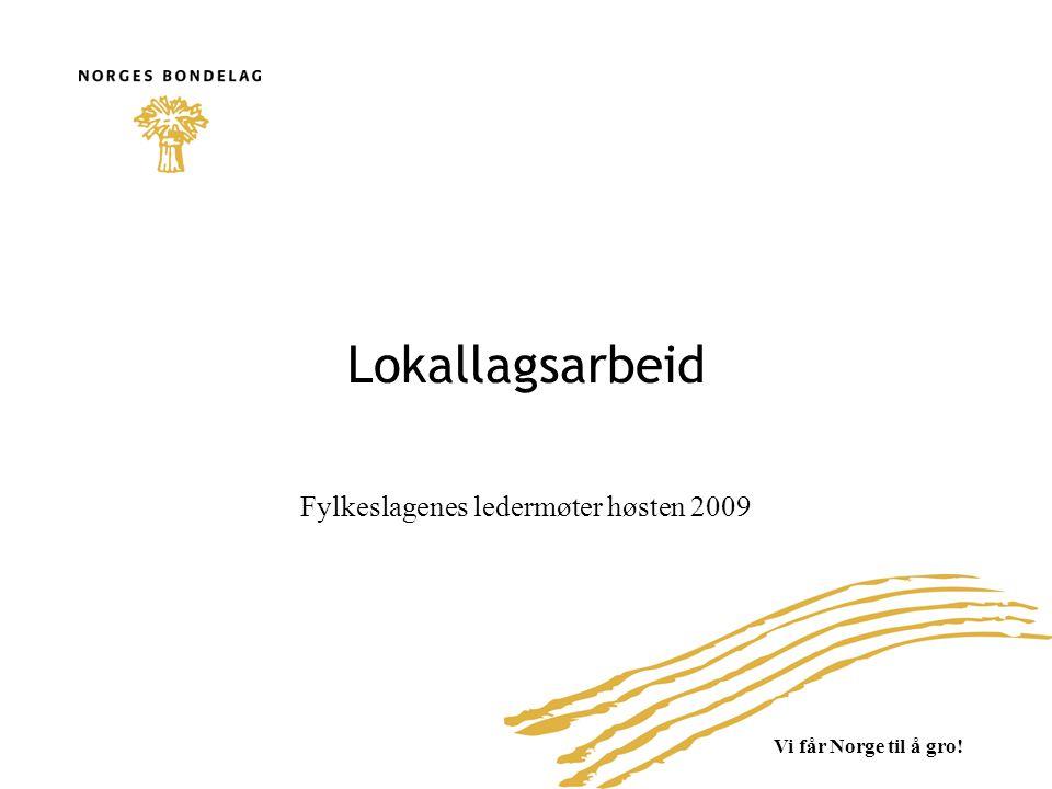 Vi får Norge til å gro! Lokallagsarbeid Fylkeslagenes ledermøter høsten 2009
