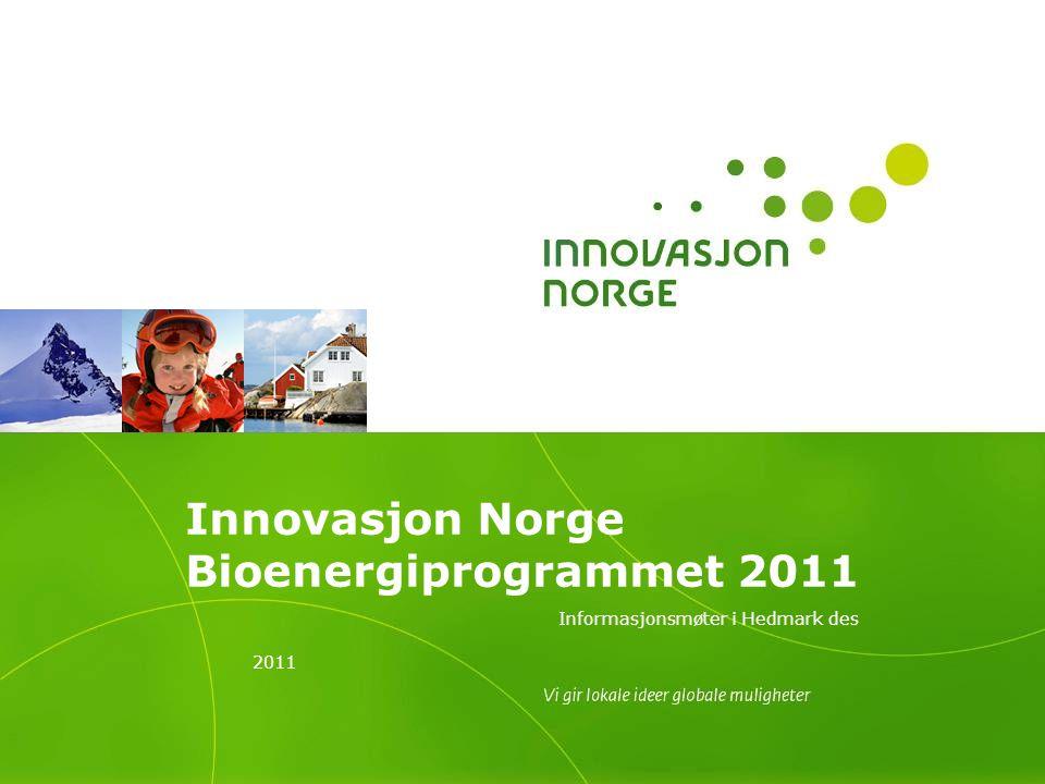 Innovasjon Norge Bioenergiprogrammet 2011 Informasjonsmøter i Hedmark des 2011
