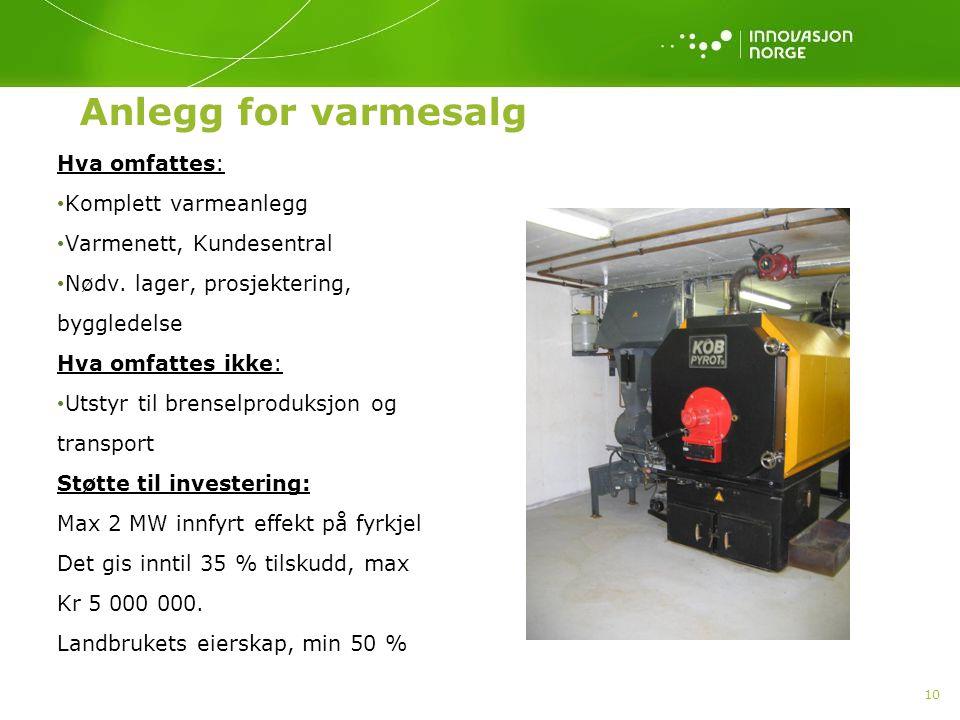 10 Anlegg for varmesalg Hva omfattes: Komplett varmeanlegg Varmenett, Kundesentral Nødv. lager, prosjektering, byggledelse Hva omfattes ikke: Utstyr t