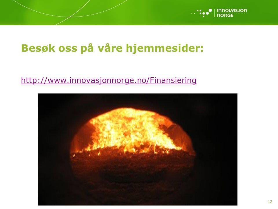 12 Besøk oss på våre hjemmesider: http://www.innovasjonnorge.no/Finansiering